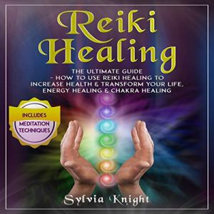 Reiki Healing: The Ultimate Guide Audiobook By Sylvia Knight cover art