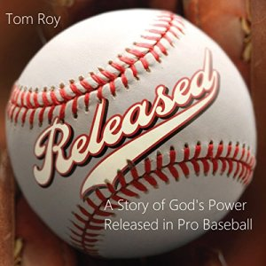 Released - A Story of God's Power Released in Pro Baseball Audiobook By Tom Roy cover art