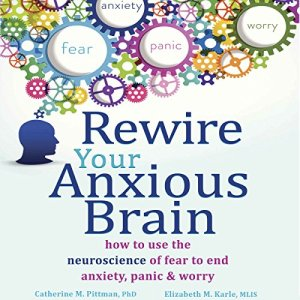 Rewire Your Anxious Brain Audiobook By Catherine M. Pittman PhD, Elizabeth M. Karle MLIS cover art