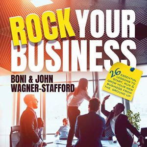 Rock Your Business: 26 Essential Lessons to Start, Run, and Grow Your New Business from the Ground Up Audiobook By Boni Wagner-Stafford, John Wagner-Stafford cover art