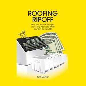 Roofing Ripoff: Why Your Asphalt Shingles are Falling Apart and What You Can Do About It Audiobook By Tim Carter cover art