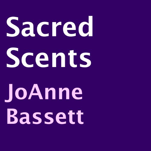 Sacred Scents Audiobook By JoAnne Bassett cover art