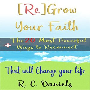 [Re]Grow Your Faith + The 20 Most Powerful Ways to Reconnect That Will Change Your Life Audiobook By R. C. Daniels cover art