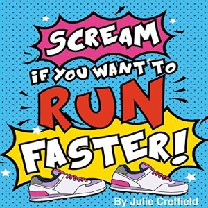 Scream If You Want to Run Faster Audiobook By Julie Creffield cover art