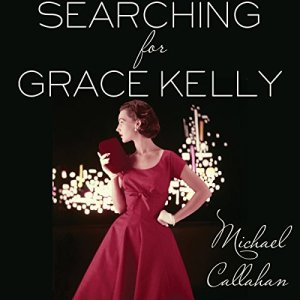 Searching for Grace Kelly Audiobook By Michael Callahan cover art