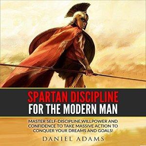 Self-Discipline: Spartan Discipline for the Modern Man Audiobook By Daniel Adams cover art