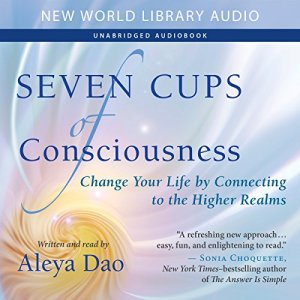 Seven Cups of Consciousness Audiobook By Aleya Dao cover art