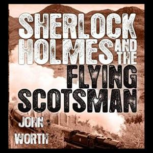 Sherlock Holmes and the Flying Scotsman Audiobook By John Worth cover art