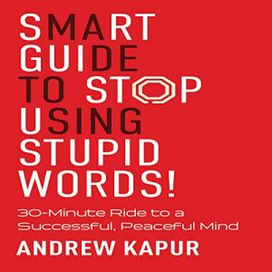 Smart Guide to Stop Using Stupid Words! Audiobook By Andrew Kapur cover art