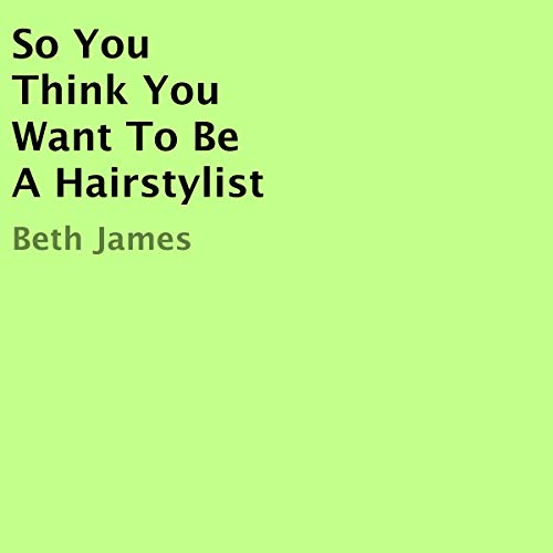So You Think You Want to Be a Hairstylist Audiobook By Eva Szilagyi cover art