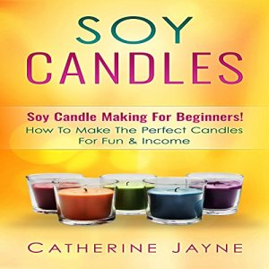 Soy Candles: Soy Candle Making for Beginners! Audiobook By Catherine Jayne cover art