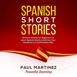 Spanish Short Stories, Volume 4 Audiobook By Paul Martinez, Powerful Learning cover art