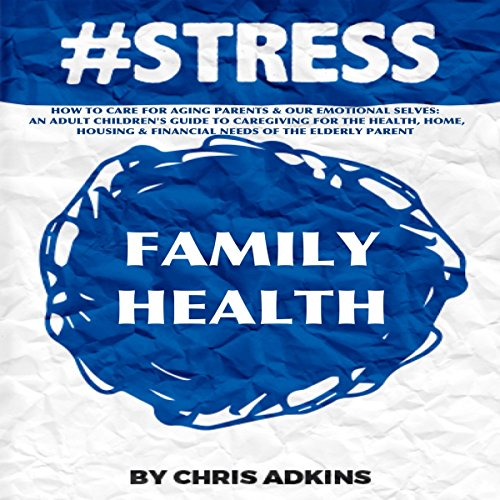 #STRESS: How to Care for Aging Parents and Our Emotional Selves Audiobook By Chris Adkins cover art