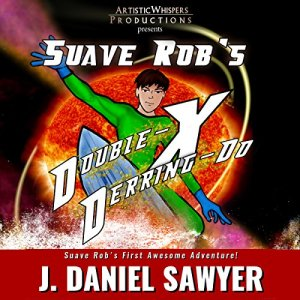 Suave Rob's Double-X Derring-Do! Audiobook By J. Daniel Sawyer cover art