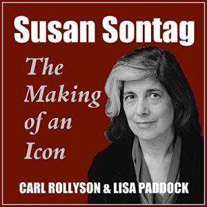 Susan Sontag: The Making of an Icon, Revised, and Updated Audiobook By Carl Rollyson, Lisa Paddock cover art
