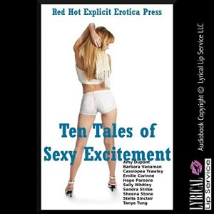 Ten Tales of Sexy Excitement: Ten Explicit Erotica Stories Audiobook By Tanya Tung, Stella Sinclair, Sheena Stone cover art