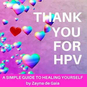 Thank You for HPV: A Simple Guide to Healing Yourself Audiobook By Zayna de Gaia cover art