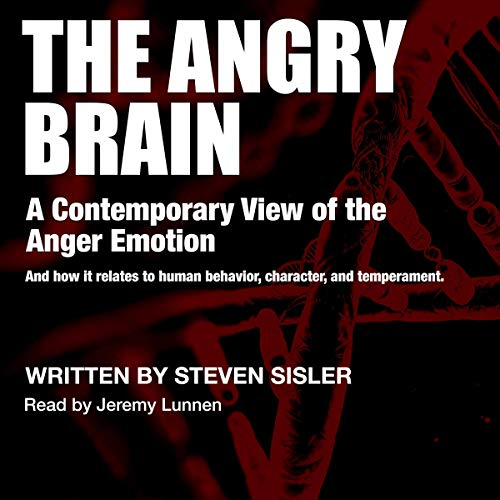 The Angry Brain: A Contemporary View of the Anger Emotion and How It Relates to Human Behavior, Character, and Temperament Audiobook By Steven Sisler cover art