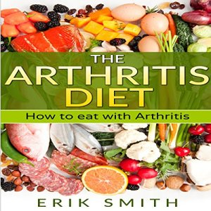 The Arthritis Diet: How to Eat with Arthritis Audiobook By Erik Smith cover art