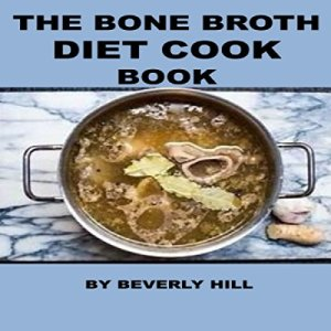 The Bone Broth Diet Cook Book Audiobook By Beverly Hill cover art
