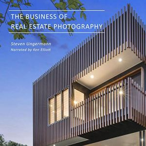 The Business of Real Estate Photography Audiobook By Steven Ungermann cover art