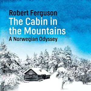 The Cabin in the Mountains Audiobook By Robert Ferguson cover art
