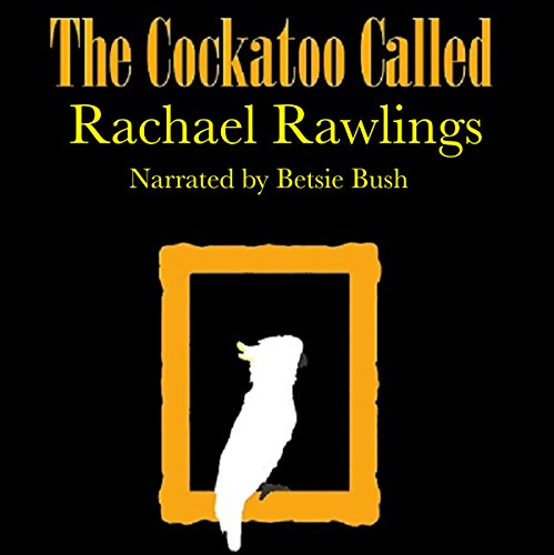 The Cockatoo Called Audiobook By Rachael Rawlings cover art