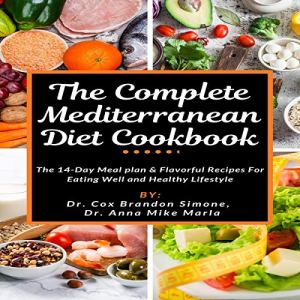 The Complete Mediterranean Diet Cookbook Audiobook By Dr. Cox Brandon Simone, Dr. Anna Mike Marla cover art