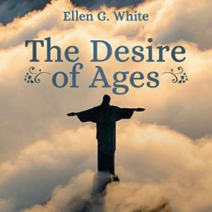 The Desire of Ages Audiobook By Ellen G White cover art