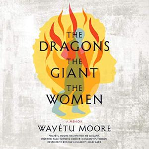 The Dragons, the Giant, the Women Audiobook By Wayétu Moore cover art