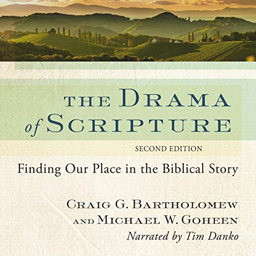 The Drama of Scripture: Finding Our Place in the Biblical Story Audiobook By Craig G. Bartholomew, Michael W. Goheen cover art