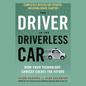 The Driver in the Driverless Car Audiobook By Vivek Wadhwa, Alex Salkever cover art