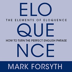 The Elements of Eloquence Audiobook By Mark Forsyth cover art
