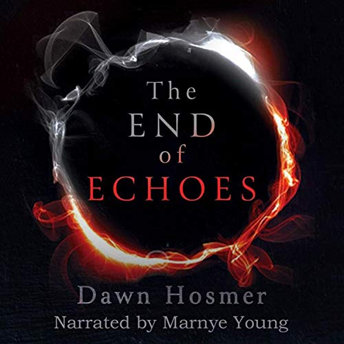 The End of Echoes Audiobook By Dawn Hosmer cover art
