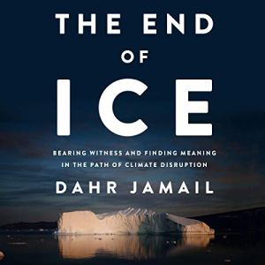 The End of Ice Audiobook By Dahr Jamail cover art