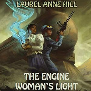 The Engine Woman's Light Audiobook By Laurel Anne Hill cover art