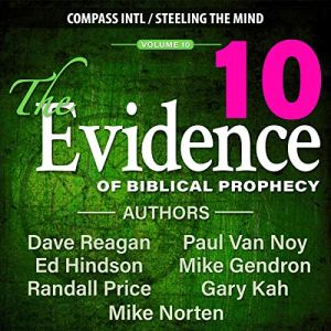 The Evidence of Biblical Prophecy, Vol. 10 Audiobook By Dave Reagan, Ed Hindson, Randall Price, Gary Kah, Mike Gendron, Mike Norten, Paul Van Noy cover art