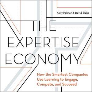 The Expertise Economy Audiobook By Kelly Palmer, David Blake cover art