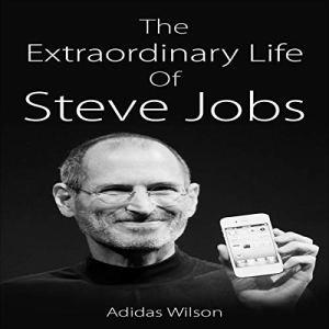 The Extraordinary Life of Steve Jobs Audiobook By Adidas Wilson cover art