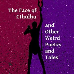 The Face of Cthulhu and Other Weird Poetry and Tales Audiobook By The Voice Before the Void cover art