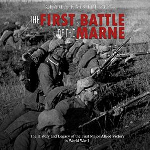 The First Battle of the Marne Audiobook By Charles River Editors cover art