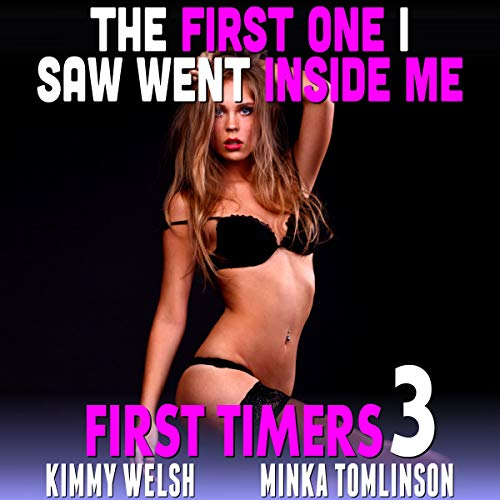 The First One I Saw Went Inside Me! Audiobook By Kimmy Welsh cover art
