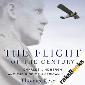 The Flight of the Century: Charles Lindbergh and the Rise of American Aviation Audiobook By Thomas Kessner cover art
