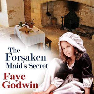 The Forsaken Maid's Secret Audiobook By Faye Godwin cover art