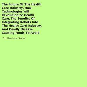 The Future of the Health Care Industry Audiobook By Dr. Harrison Sachs cover art