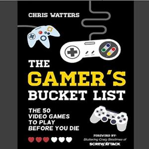 The Gamer's Bucket List: The 50 Video Games to Play Before You Die Audiobook By Chris Watters cover art