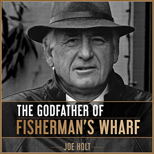 The Godfather of Fisherman's Wharf Audiobook By Joe Holt cover art