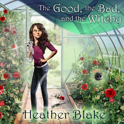 The Good, the Bad, and the Witchy Audiobook By Heather Blake cover art
