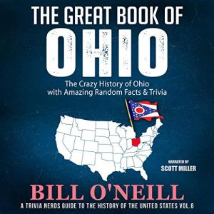 The Great Book of Ohio: The Crazy History of Ohio with Amazing Random Facts & Trivia Audiobook By Bill O'Neill cover art