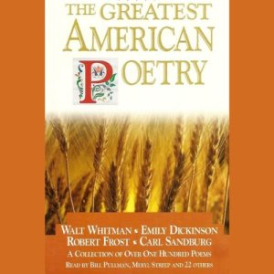 The Greatest American Poetry Audiobook By Walt Whitman, Emily Dickinson, Robert Frost, Carl Sandburg cover art
